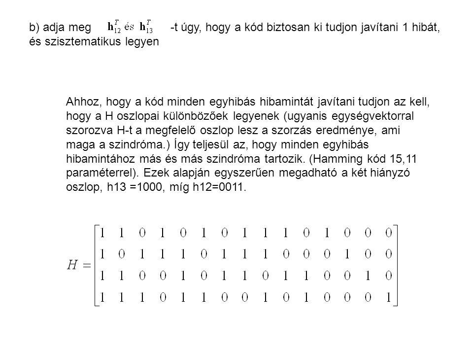b) adja meg -t úgy, hogy a kód biztosan ki tudjon javítani 1 hibát,