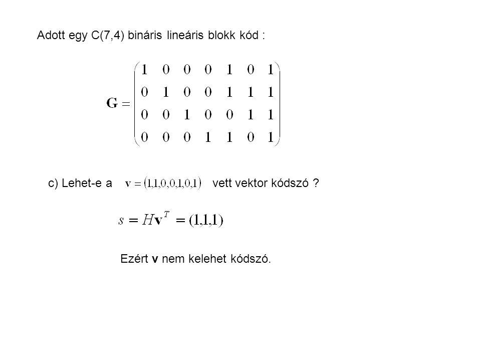 Adott egy C(7,4) bináris lineáris blokk kód :