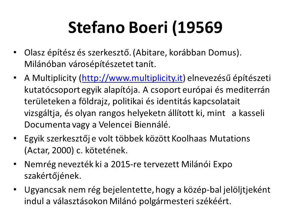 Stefano Boeri (19569 Olasz építész és szerkesztő. (Abitare, korábban Domus). Milánóban városépítészetet tanít.