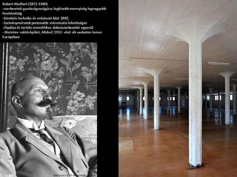 Robert Maillart (1872-1940) -szerkezetek gazdaságosságára: legkisebb mennyiség legnagyobb fesztávolság.
