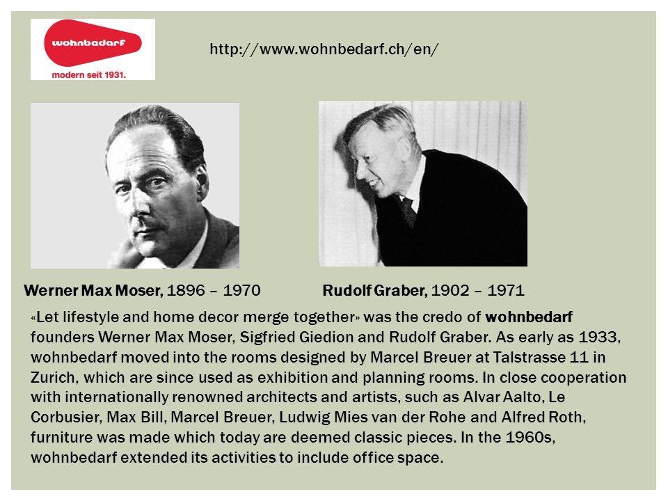 http://www.wohnbedarf.ch/en/ Werner Max Moser, 1896 – 1970. Rudolf Graber, 1902 – 1971.