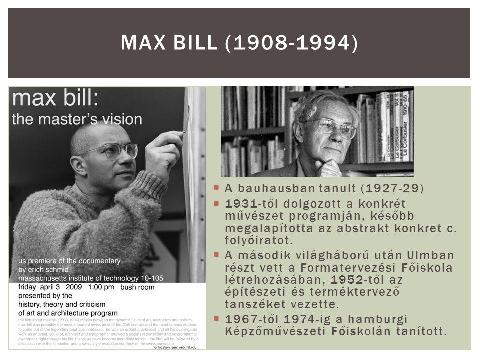 Max Bill (1908-1994) A bauhausban tanult (1927-29)