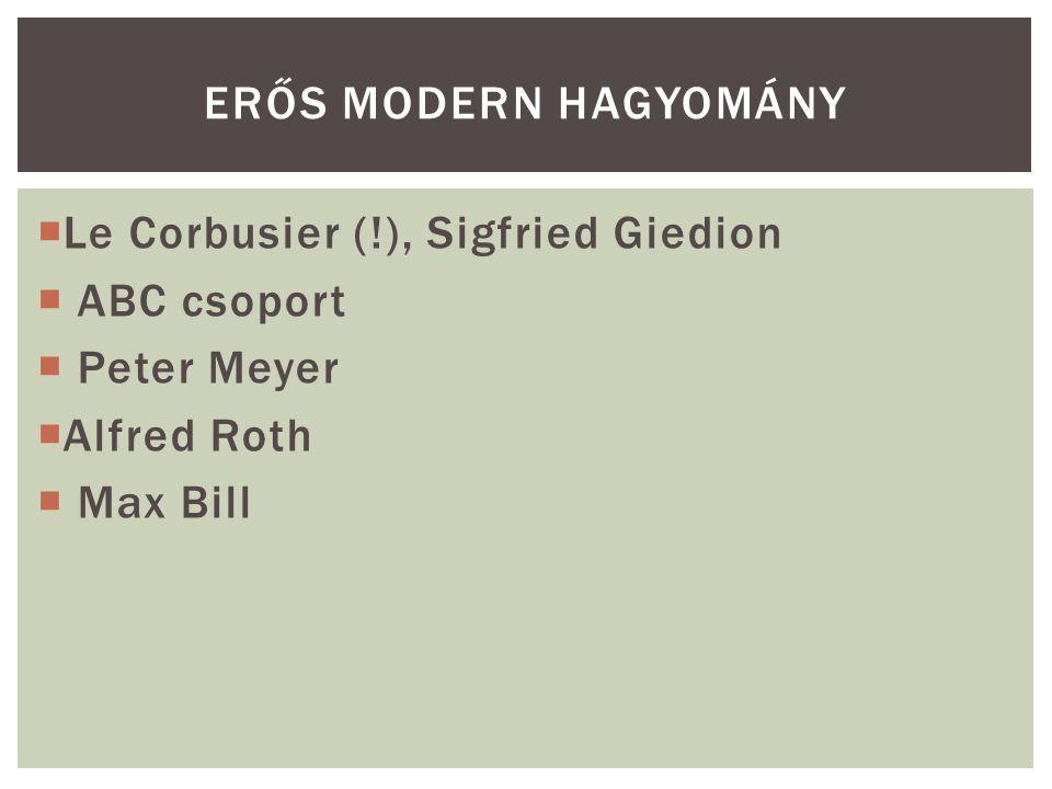 Erős modern hagyomány Le Corbusier (!), Sigfried Giedion. ABC csoport. Peter Meyer. Alfred Roth.