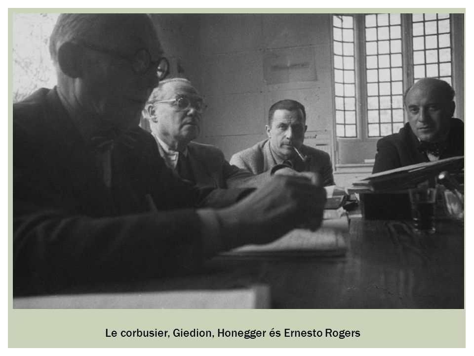 Le corbusier, Giedion, Honegger és Ernesto Rogers