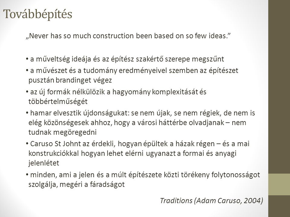 "Továbbépítés ""Never has so much construction been based on so few ideas. a műveltség ideája és az építész szakértő szerepe megszűnt."