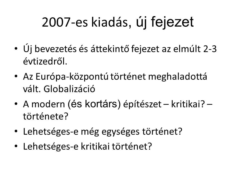 2007-es kiadás, új fejezet Új bevezetés és áttekintő fejezet az elmúlt 2-3 évtizedről. Az Európa-központú történet meghaladottá vált. Globalizáció.