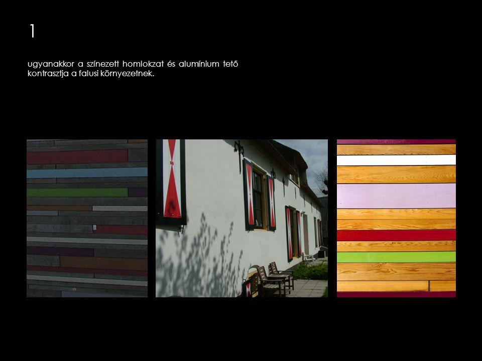 1 ugyanakkor a színezett homlokzat és alumínium tető kontrasztja a falusi környezetnek.