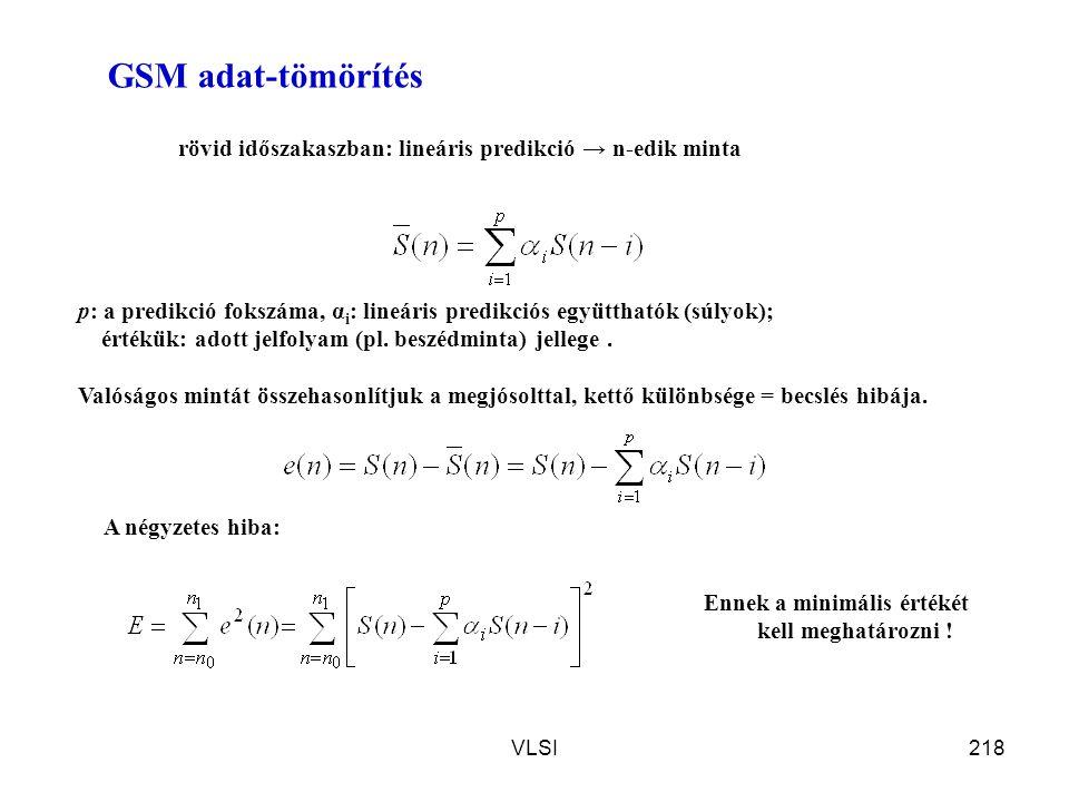 GSM adat-tömörítés rövid időszakaszban: lineáris predikció → n-edik minta. p: a predikció fokszáma, αi: lineáris predikciós együtthatók (súlyok);