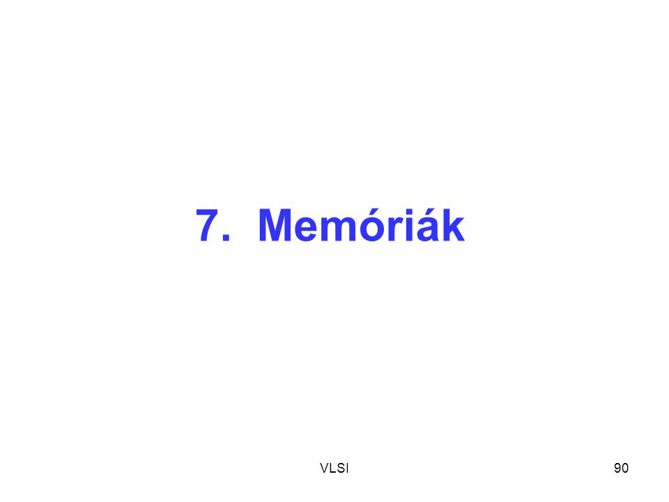 7. Memóriák VLSI
