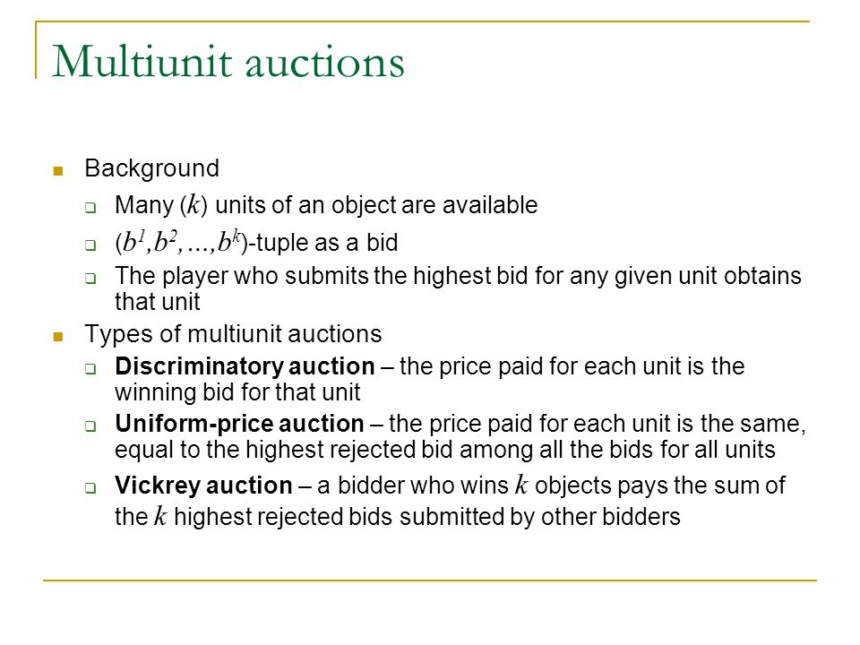 Multiunit auctions Background Types of multiunit auctions