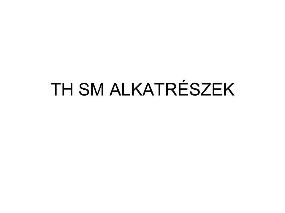 TH SM ALKATRÉSZEK