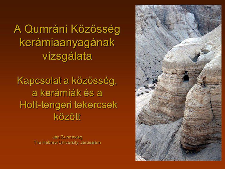A Qumráni Közösség kerámiaanyagának vizsgálata Kapcsolat a közösség, a kerámiák és a Holt-tengeri tekercsek között Jan Gunneweg The Hebrew University, Jerusalem