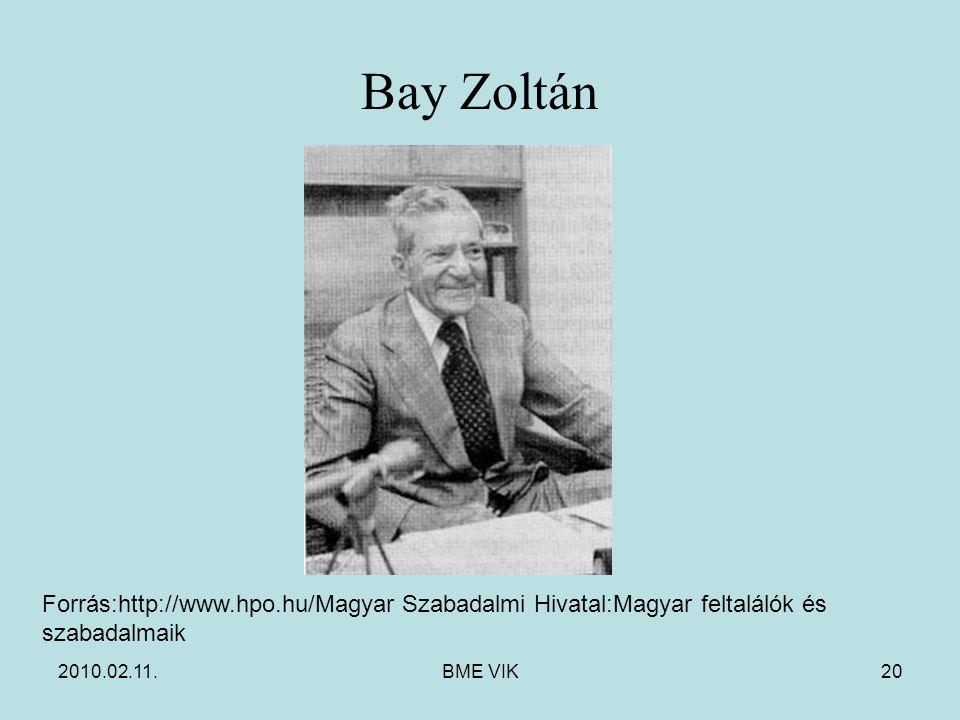 Bay Zoltán Forrás:http://www.hpo.hu/Magyar Szabadalmi Hivatal:Magyar feltalálók és szabadalmaik. 2010.02.11.