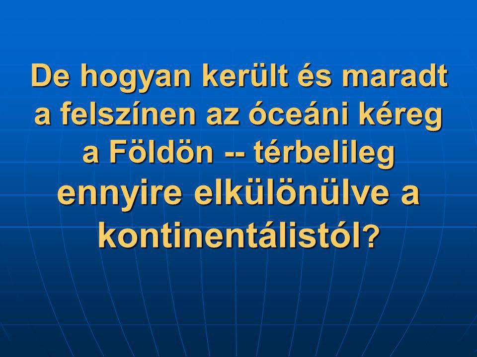 De hogyan került és maradt a felszínen az óceáni kéreg a Földön -- térbelileg ennyire elkülönülve a kontinentálistól