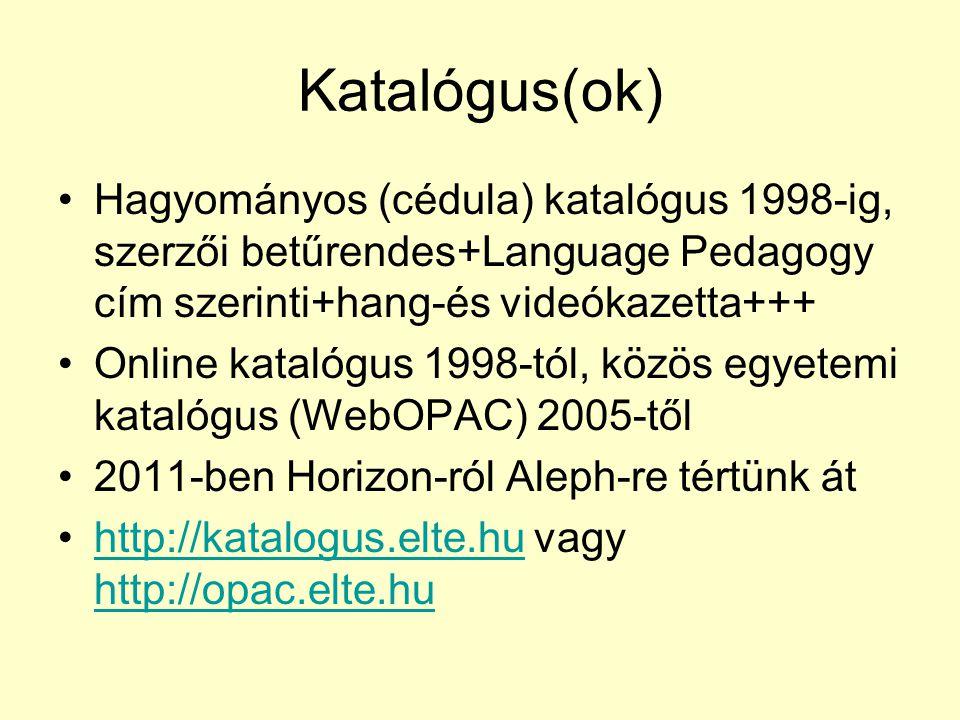Katalógus(ok) Hagyományos (cédula) katalógus 1998-ig, szerzői betűrendes+Language Pedagogy cím szerinti+hang-és videókazetta+++