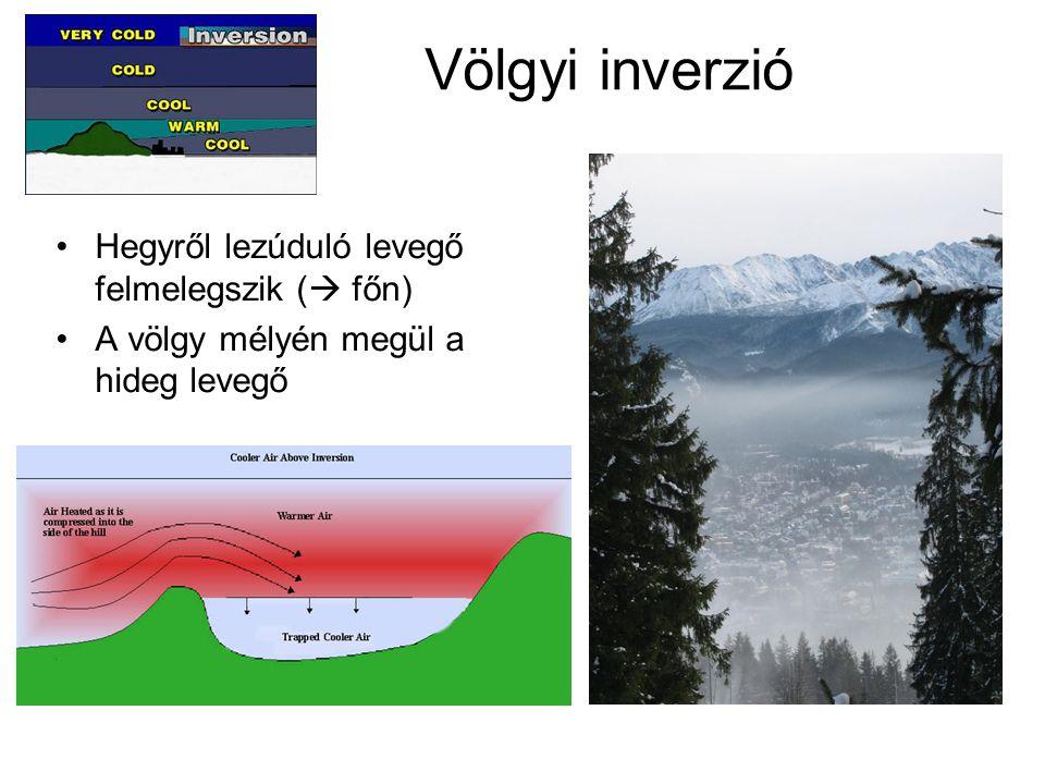 Völgyi inverzió Hegyről lezúduló levegő felmelegszik ( főn)