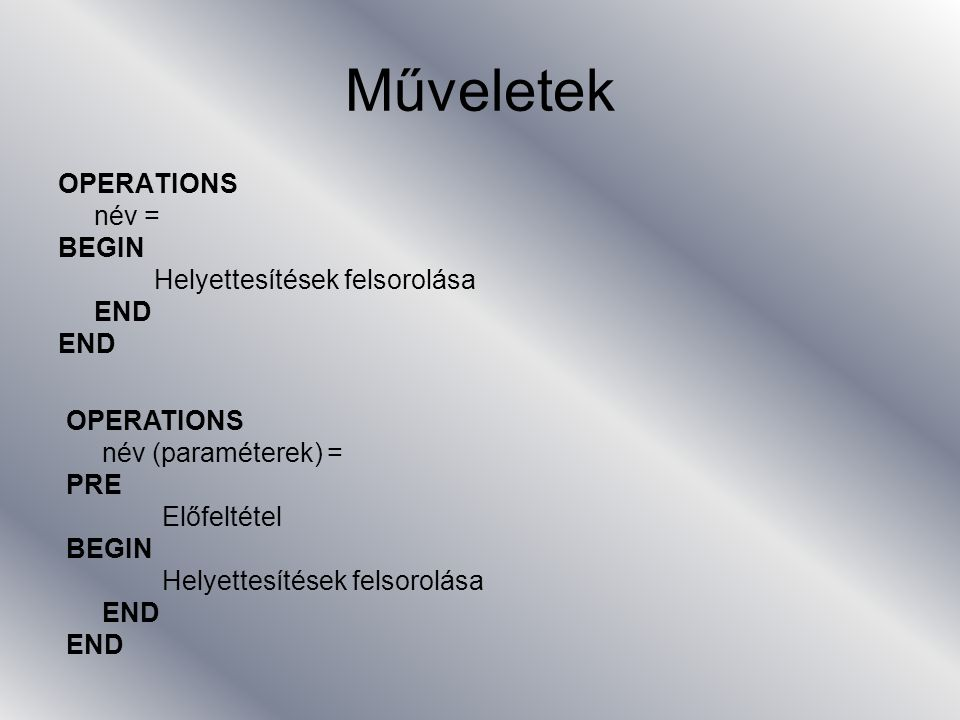 Műveletek OPERATIONS név = BEGIN Helyettesítések felsorolása END