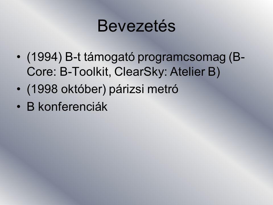 Bevezetés (1994) B-t támogató programcsomag (B-Core: B-Toolkit, ClearSky: Atelier B) (1998 október) párizsi metró.