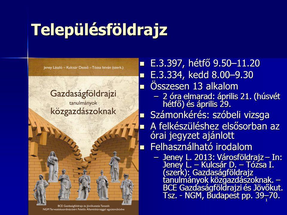 Településföldrajz E.3.397, hétfő 9.50–11.20 E.3.334, kedd 8.00–9.30