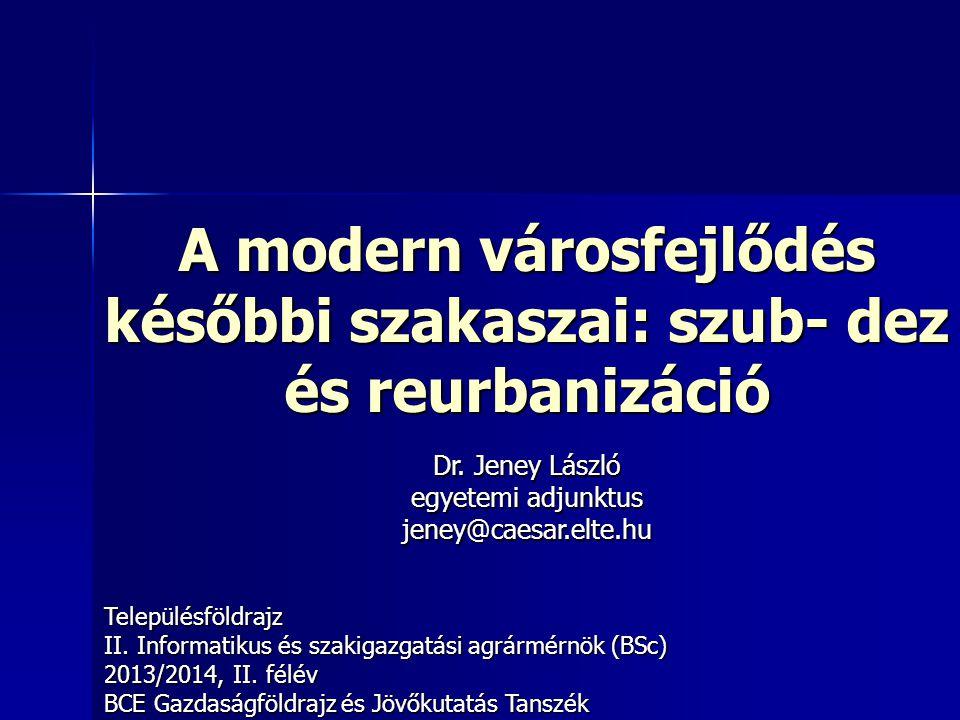 A modern városfejlődés későbbi szakaszai: szub- dez és reurbanizáció