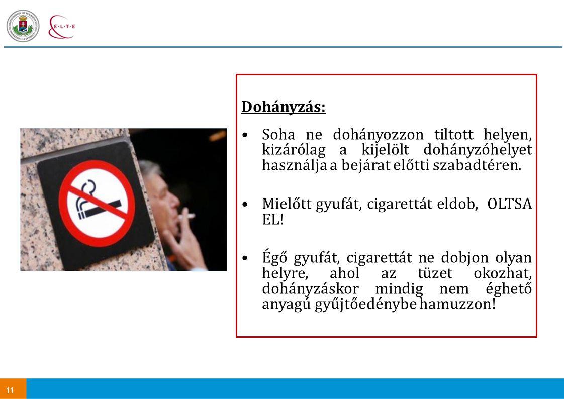 Dohányzás: Soha ne dohányozzon tiltott helyen, kizárólag a kijelölt dohányzóhelyet használja a bejárat előtti szabadtéren.