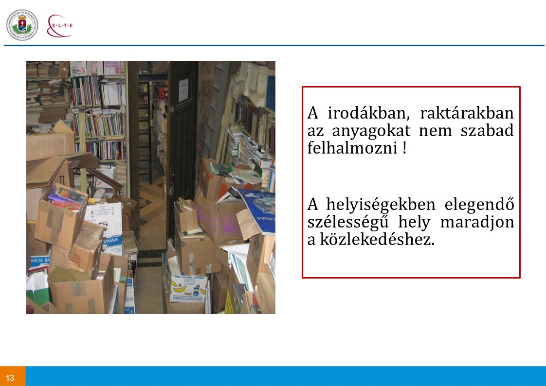 A irodákban, raktárakban az anyagokat nem szabad felhalmozni !