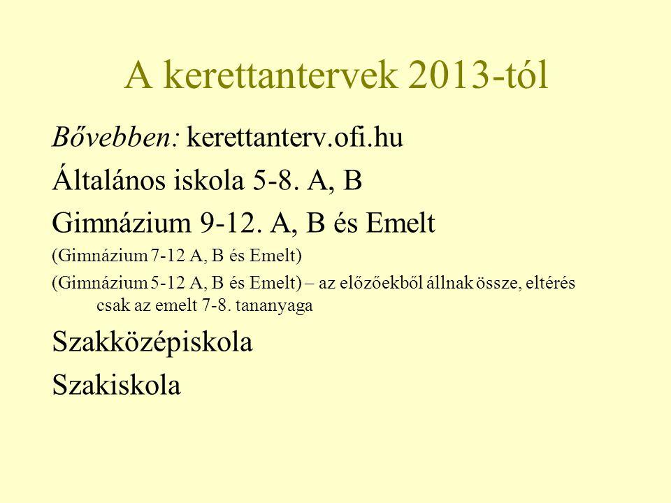 A kerettantervek 2013-tól Bővebben: kerettanterv.ofi.hu
