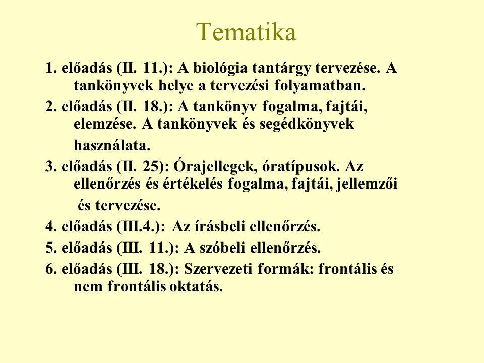 Tematika 1. előadás (II. 11.): A biológia tantárgy tervezése. A tankönyvek helye a tervezési folyamatban.