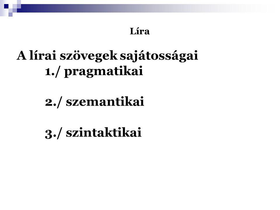 A lírai szövegek sajátosságai 1./ pragmatikai 2./ szemantikai