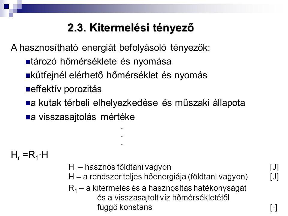 2.3. Kitermelési tényező A hasznosítható energiát befolyásoló tényezők: tározó hőmérséklete és nyomása.