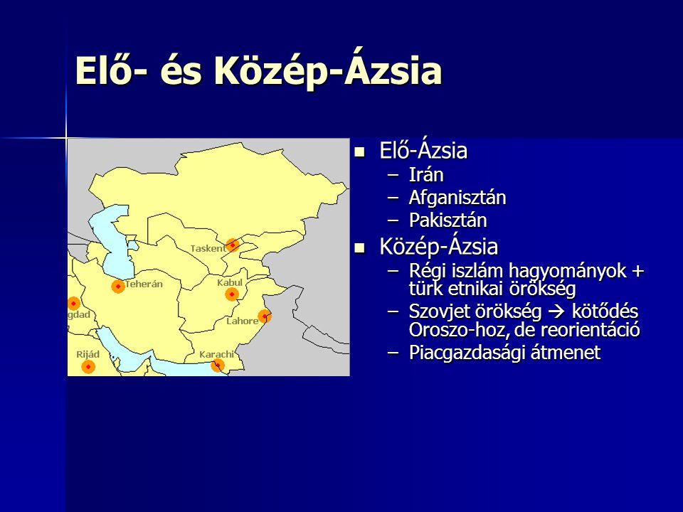 Elő- és Közép-Ázsia Elő-Ázsia Közép-Ázsia Irán Afganisztán Pakisztán