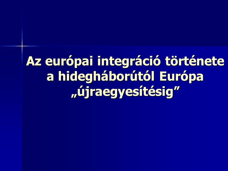 """Az európai integráció története a hidegháborútól Európa """"újraegyesítésig"""