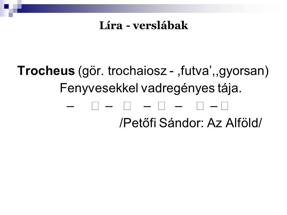 Trocheus (gör. trochaiosz - ,futva',,gyorsan)