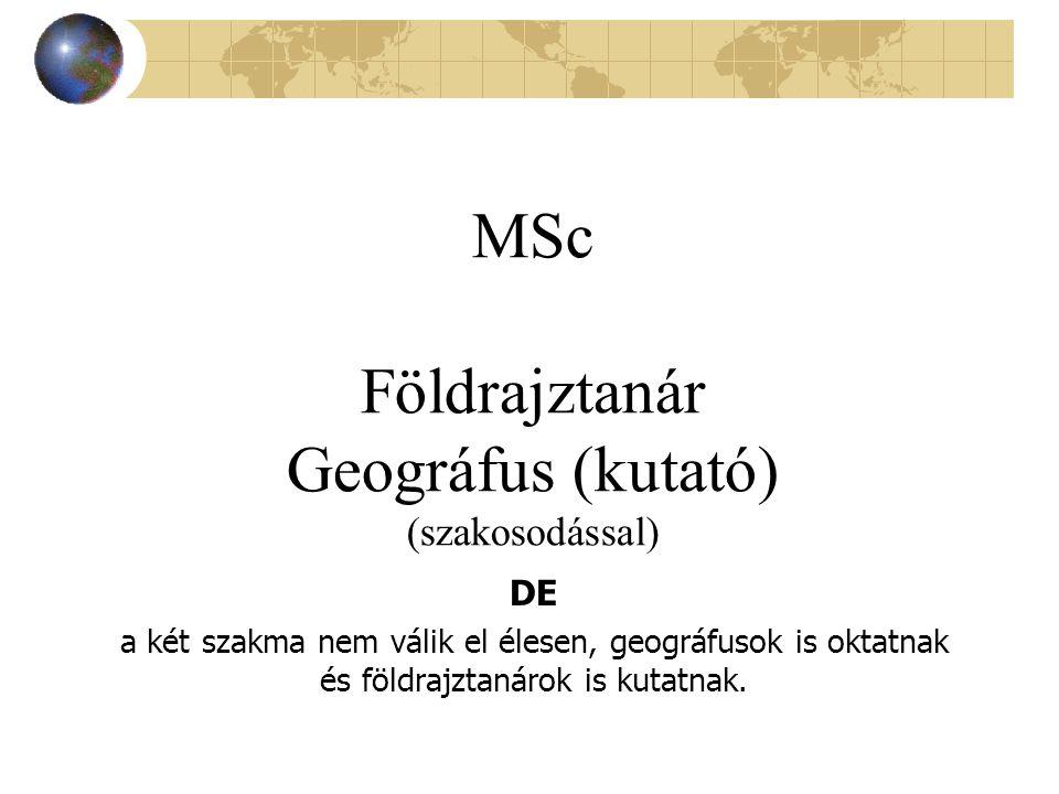 MSc Földrajztanár Geográfus (kutató) (szakosodással)