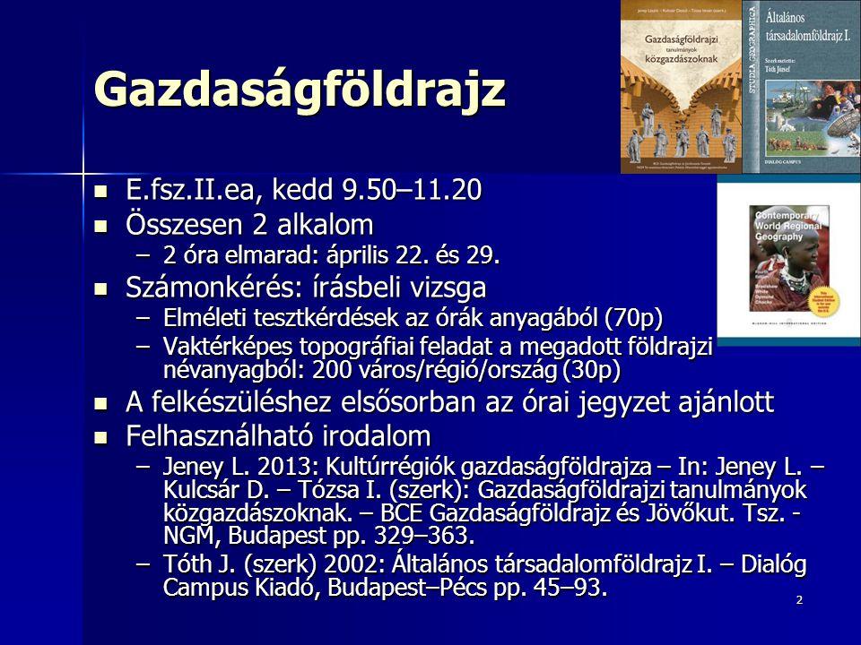 Gazdaságföldrajz E.fsz.II.ea, kedd 9.50–11.20 Összesen 2 alkalom