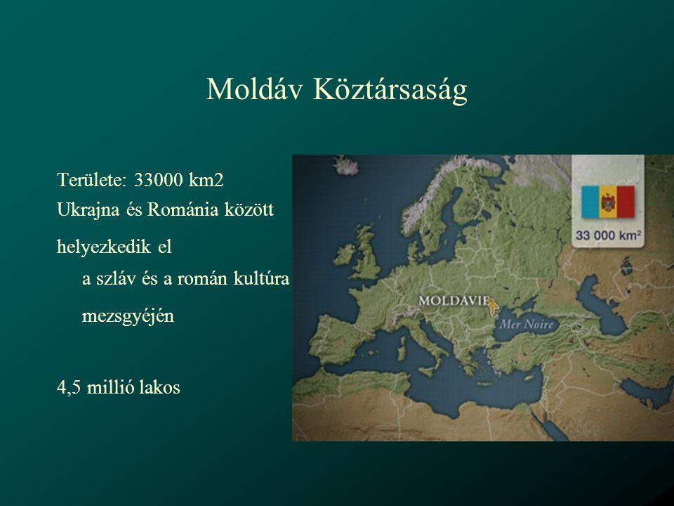 Moldáv Köztársaság Területe: 33000 km2 Ukrajna és Románia között
