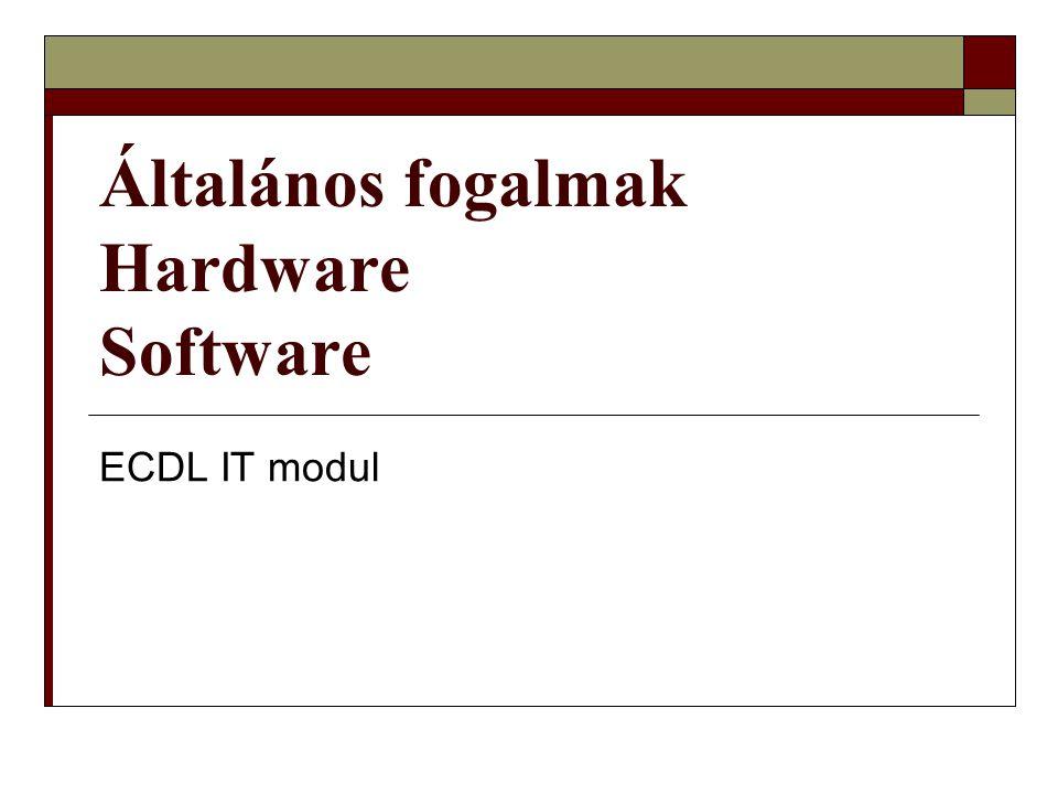 Általános fogalmak Hardware Software