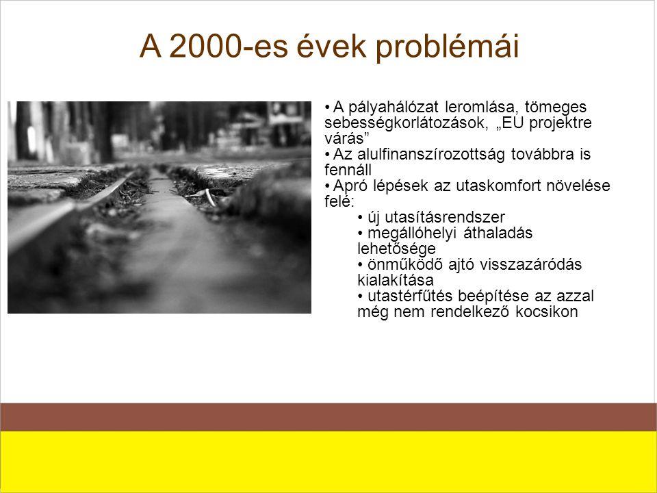 """A 2000-es évek problémái A pályahálózat leromlása, tömeges sebességkorlátozások, """"EU projektre várás"""