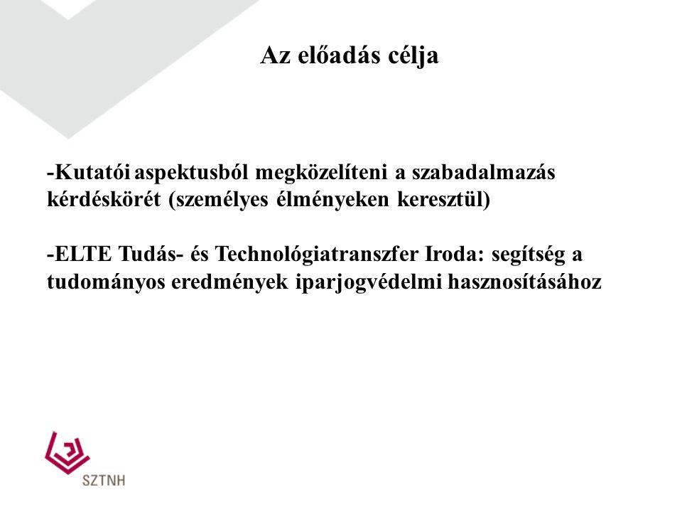 Az előadás célja -Kutatói aspektusból megközelíteni a szabadalmazás kérdéskörét (személyes élményeken keresztül)
