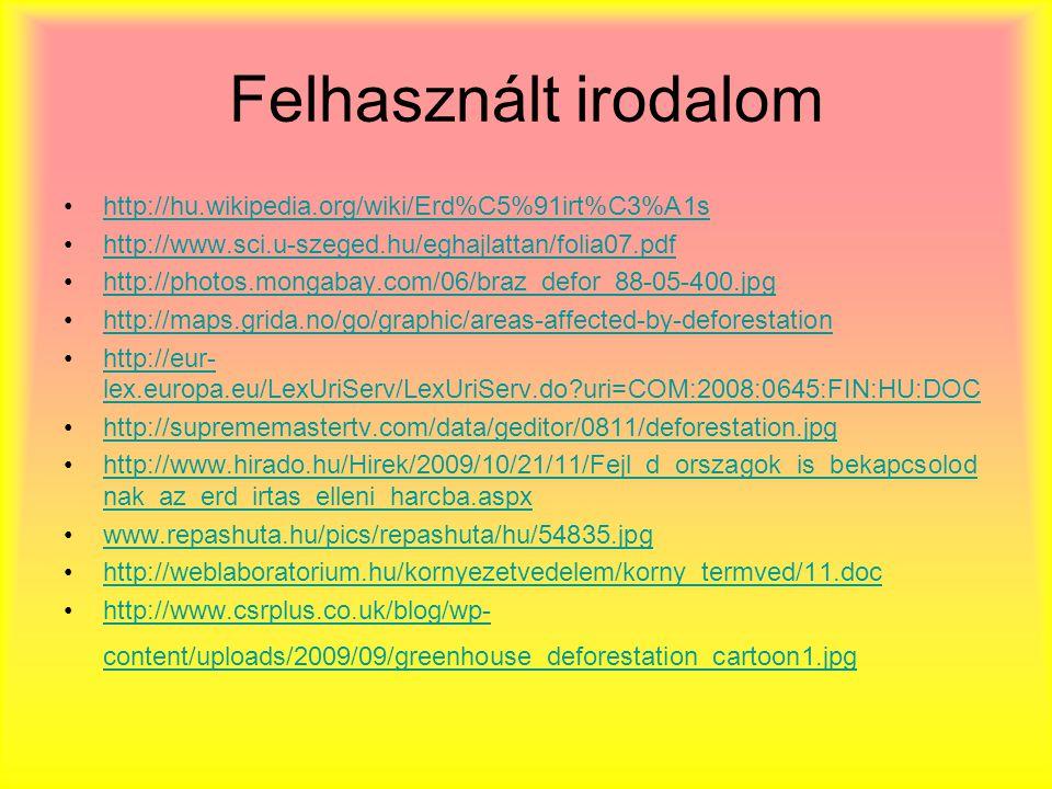 Felhasznált irodalom http://hu.wikipedia.org/wiki/Erd%C5%91irt%C3%A1s