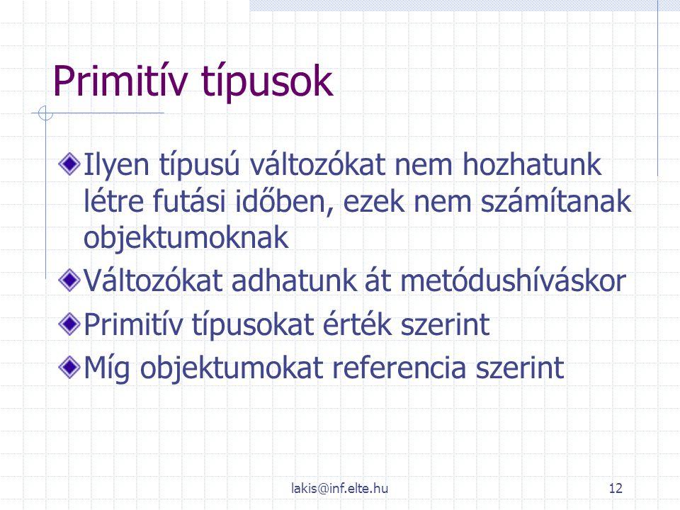 Primitív típusok Ilyen típusú változókat nem hozhatunk létre futási időben, ezek nem számítanak objektumoknak.