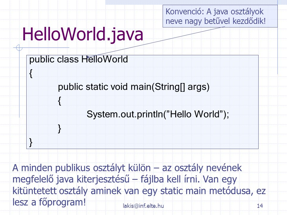 HelloWorld.java public class HelloWorld {