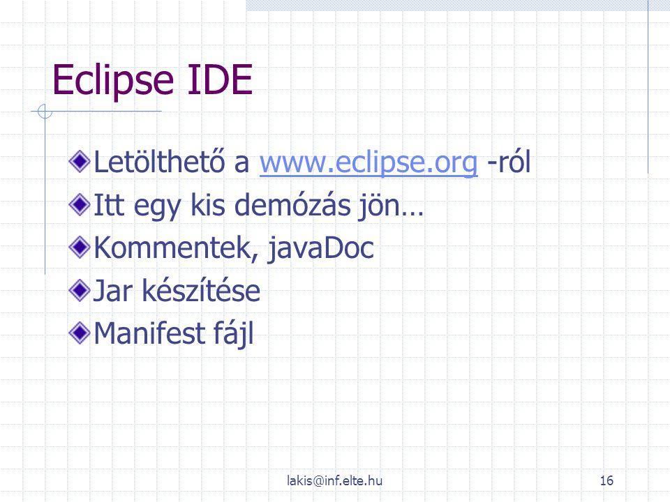 Eclipse IDE Letölthető a www.eclipse.org -ról Itt egy kis demózás jön…