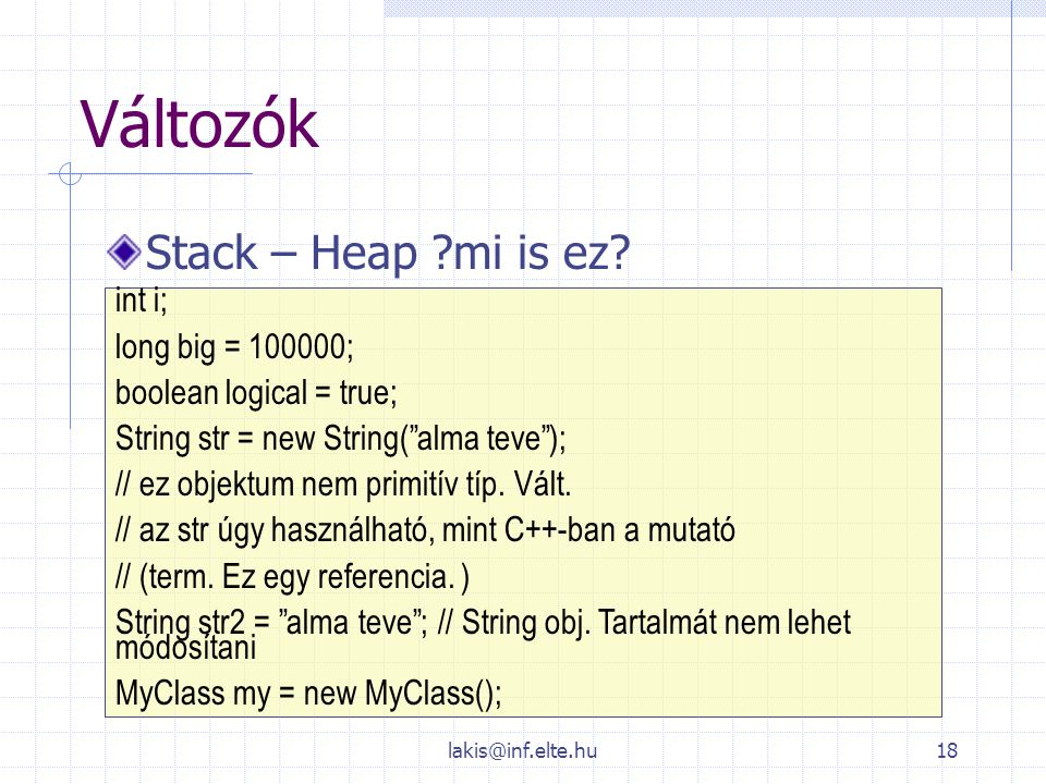 Változók Stack – Heap mi is ez int i; long big = 100000;