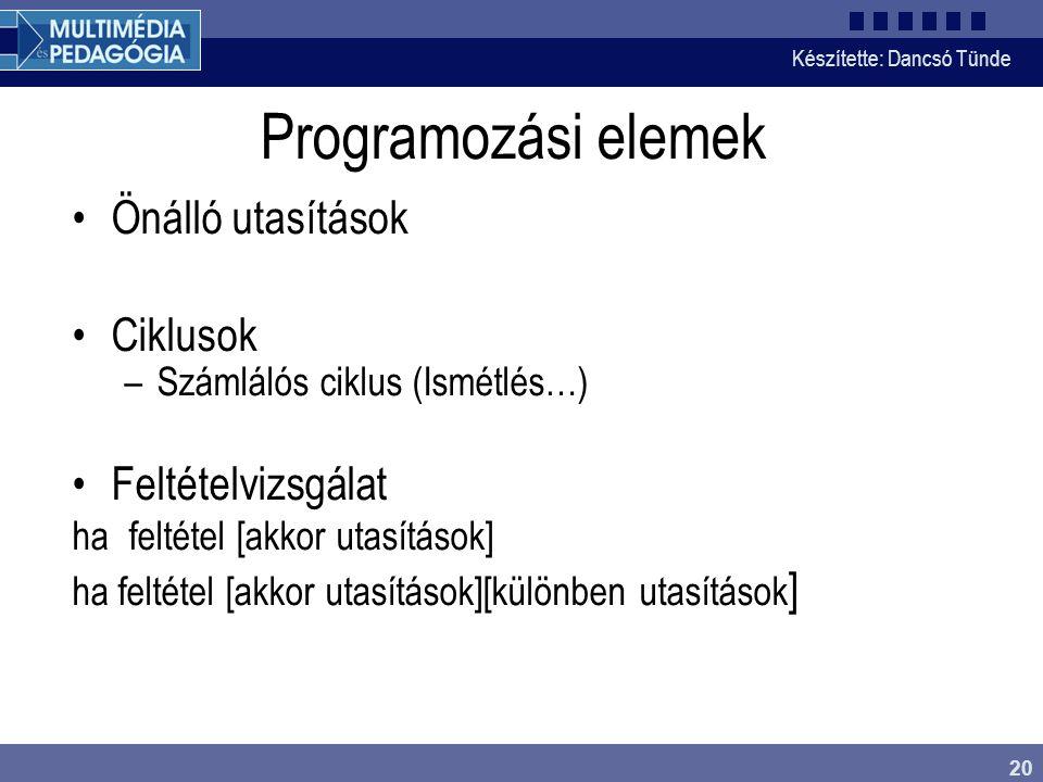 Programozási elemek Önálló utasítások Ciklusok Feltételvizsgálat