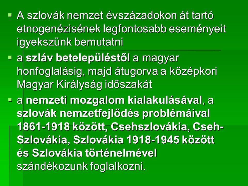 A szlovák nemzet évszázadokon át tartó etnogenézisének legfontosabb eseményeit igyekszünk bemutatni
