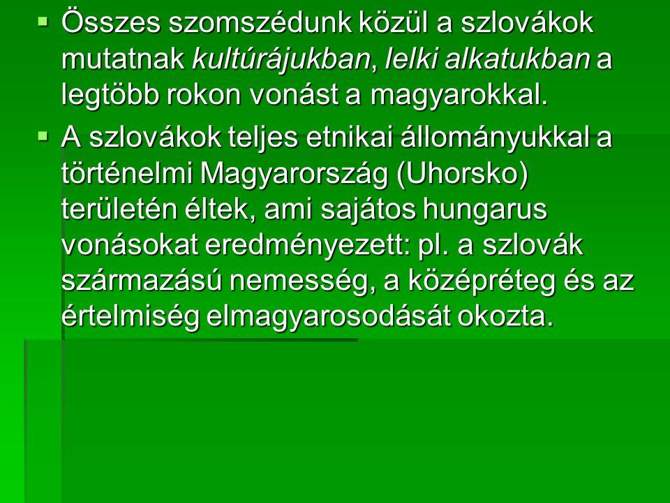 Összes szomszédunk közül a szlovákok mutatnak kultúrájukban, lelki alkatukban a legtöbb rokon vonást a magyarokkal.