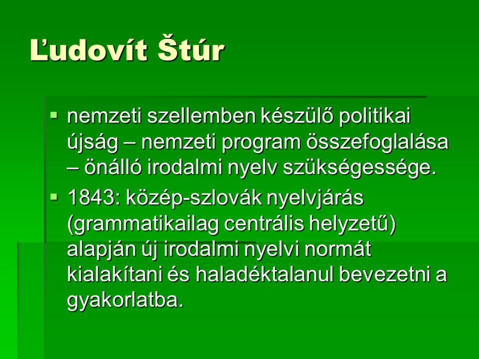 Ľudovít Štúr nemzeti szellemben készülő politikai újság – nemzeti program összefoglalása – önálló irodalmi nyelv szükségessége.