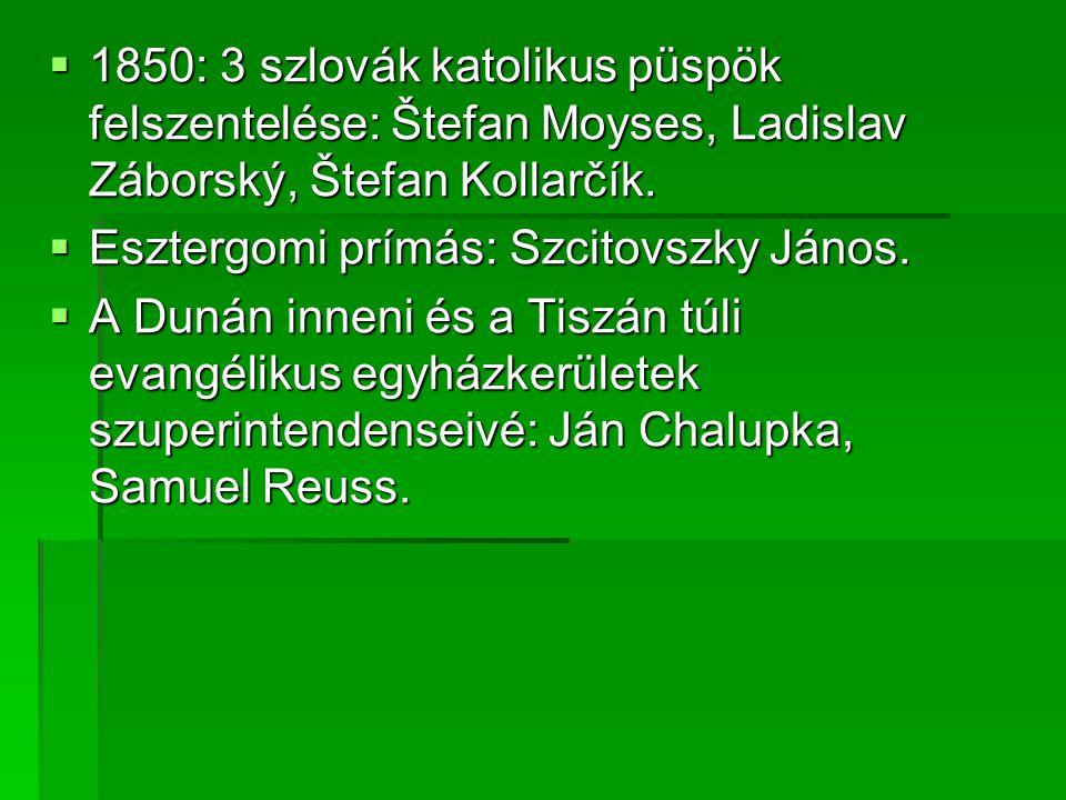 1850: 3 szlovák katolikus püspök felszentelése: Štefan Moyses, Ladislav Záborský, Štefan Kollarčík.