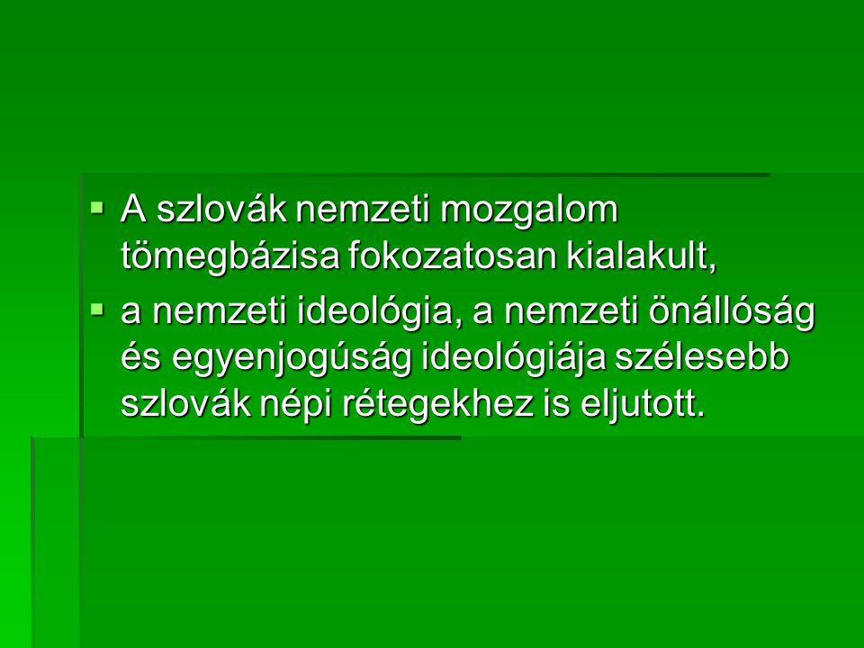 A szlovák nemzeti mozgalom tömegbázisa fokozatosan kialakult,
